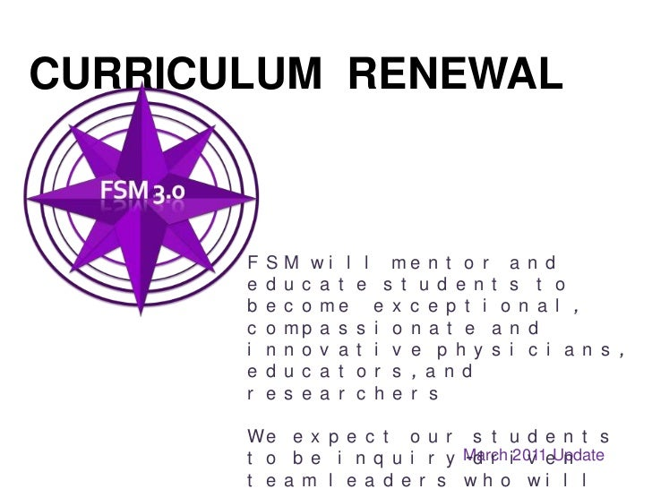 Curriculum  renewal<br />FSM will mentor and educate students to become  exceptional, compassionate and innovative physici...
