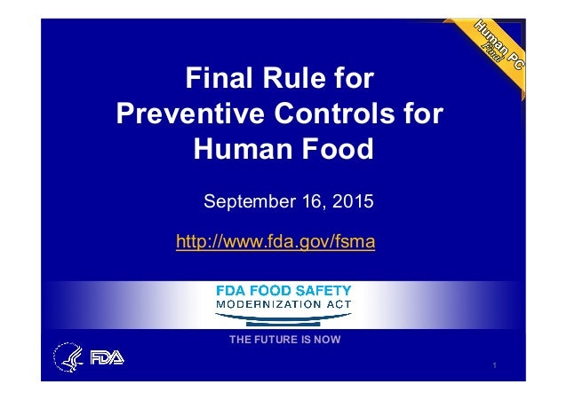 Final Rule for Preventive Controls for Human Food September 16, 2015 http://www.fda.gov/fsma THE FUTURE IS NOW 1