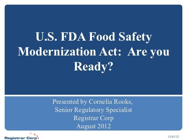 U.S. FDA Food SafetyModernization Act: Are you         Ready?     Presented by Cornelia Rooks,      Senior Regulatory Spec...