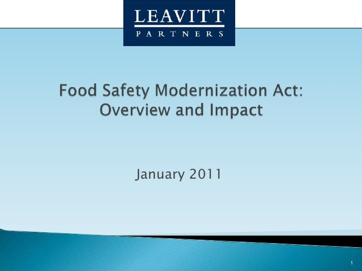 January 2011 1 Food Safety Modernization Act: Overview and Impact
