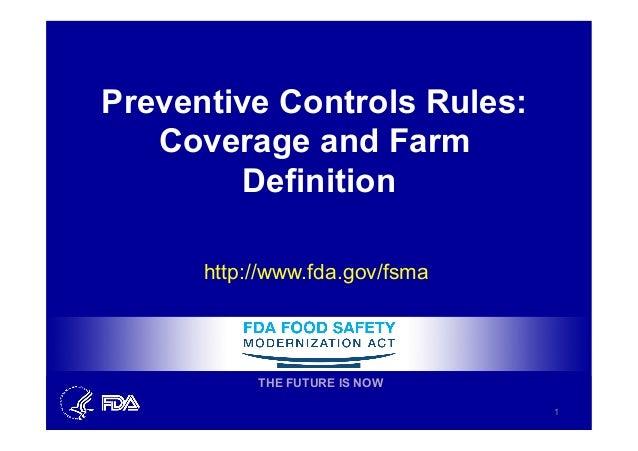 Preventive Controls Rules: Coverage and Farm Definition http://www.fda.gov/fsma 1 THE FUTURE IS NOW