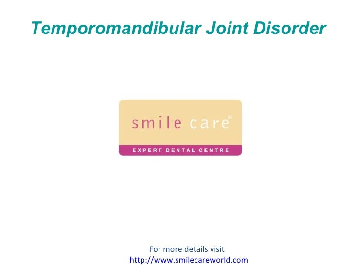 Temporomandibular   Joint Disorder For more details visit  http://www.smilecareworld.com