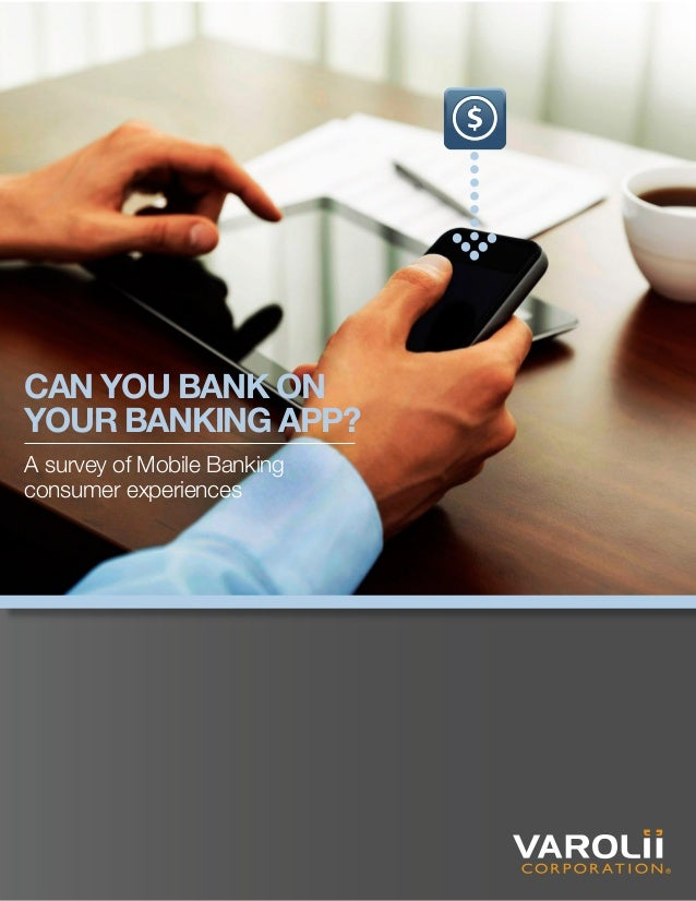 CAN YOU BANK ONYOUR BANKING APP?A survey of Mobile Bankingconsumer experiences