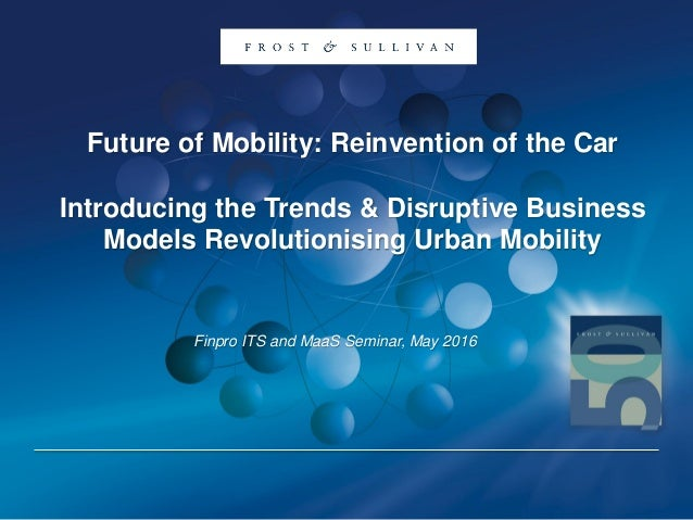 Future of Mobility: Reinvention of the Car Introducing the Trends & Disruptive Business Models Revolutionising Urban Mobil...