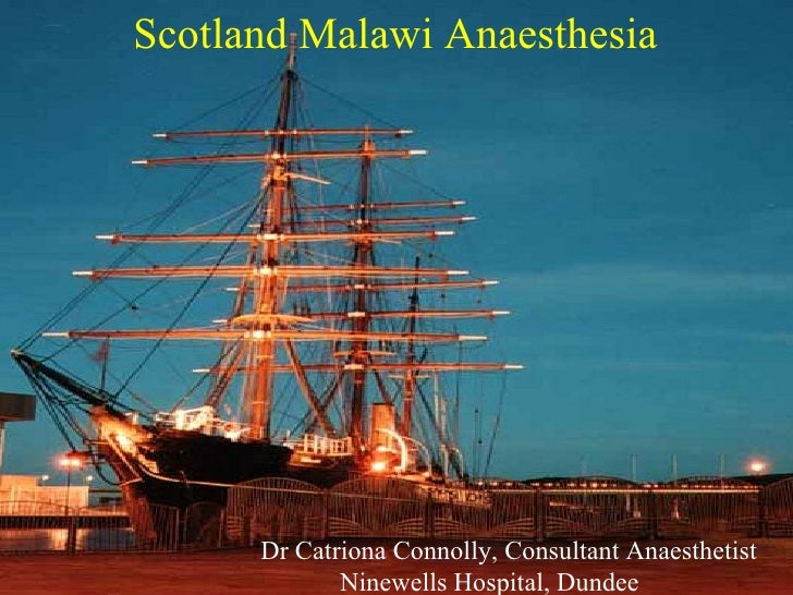 Scotland Malawi Anaesthesia Dr Catriona Connolly, Consultant Anaesthetist Ninewells Hospital, Dundee