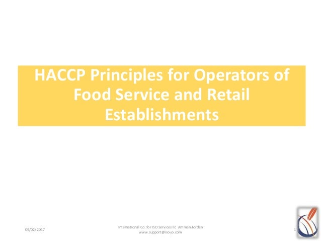 HACCP Principles for Operators of Food Service and Retail Establishments 09/02/2017 1 International Co. for ISO Services l...