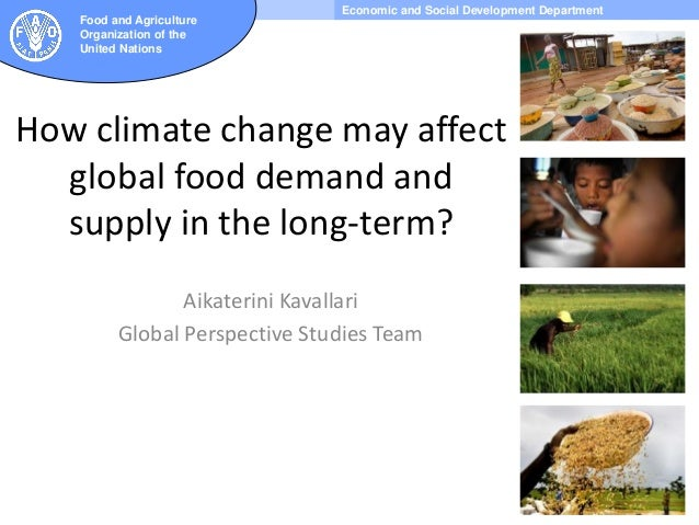 Economic and Social Development Department Food and Agriculture Organization of the United Nations How climate change may ...