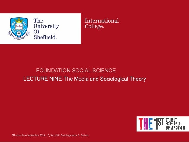 Effective from September 2015 | F_Soc USIC Sociology week 9 - Society FOUNDATION SOCIAL SCIENCE LECTURE NINE-The Media and...