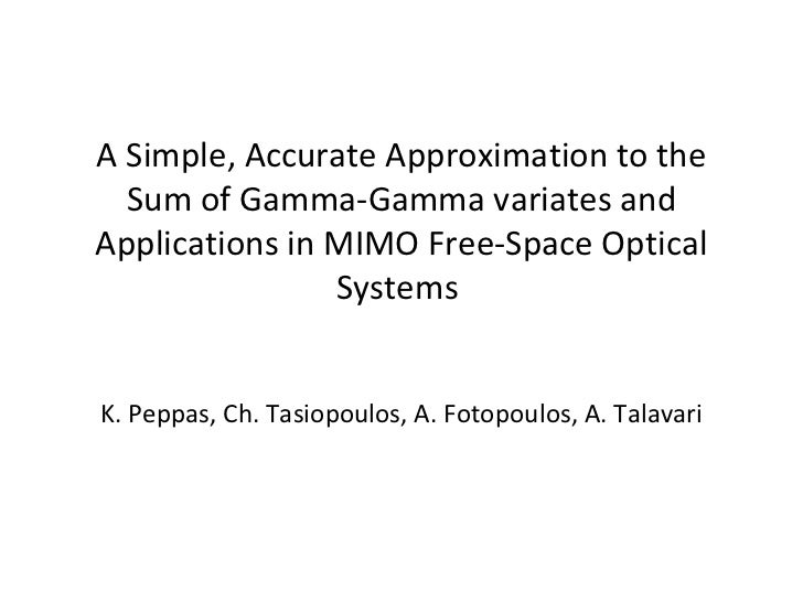 A Simple, Accurate Approximation to the Sum of Gamma-Gamma variates and Applications in MIMO Free-Space Optical Systems   ...