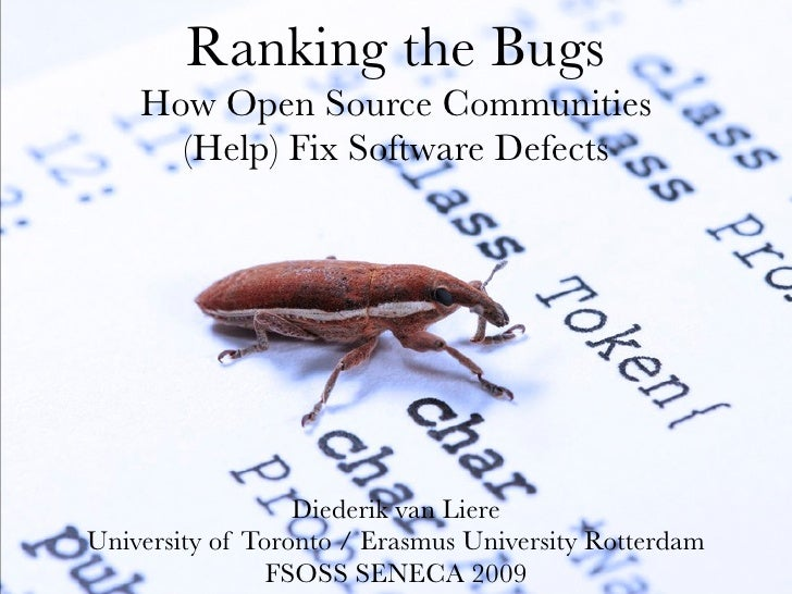 Ranking the Bugs     How Open Source Communities       (Help) Fix Software Defects                       Diederik van Lier...