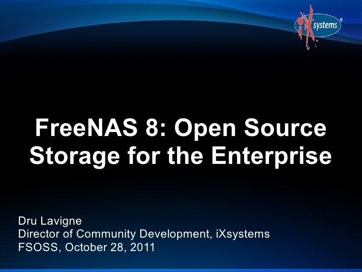 FreeNAS 8: Open Source Storage for the EnterpriseDru LavigneDirector of Community Development, iXsystemsFSOSS, October 28,...