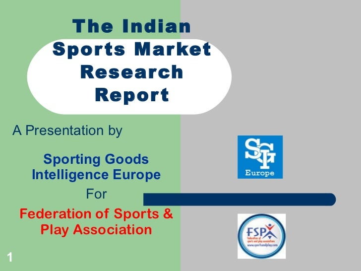 The Indian Sports Market Research Report A Presentation by Sporting Goods Intelligence Europe For Federation of Sports & P...