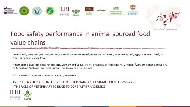 Better lives through livestock Food safety performance in animal sourced food value chains Fred Unger1, Hung Nguyen-Viet1,...