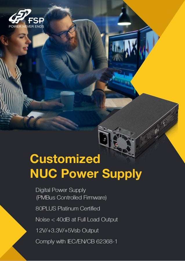 Customized NUC Power Supply •Digital Power Supply (PMBus Controlled Firmware) •80PLUS Platinum Certified •Noise < 40dB at F...