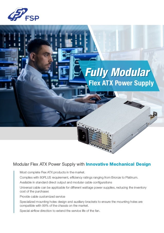 Modular Flex ATX Power Supply with Innovative Mechanical Design ■ Most complete Flex ATX products in the market. ■ Complie...