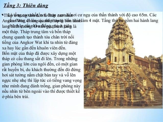 Tầng 3: Thiên đàng  Tháp ở trung tâm đền là tháp cao nhất  Angkor Wat, chung quanh tháp là bốn hành  lang hình vuông. Ở mỗ...