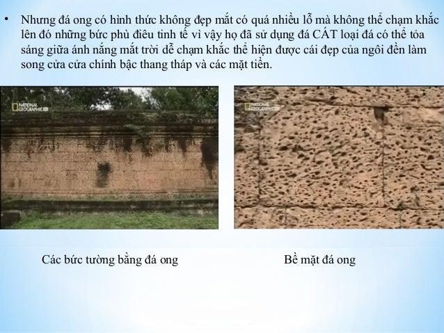 • Nhưng đá ong có hình thức không đẹp mắt có quá nhiều lỗ mà không thể chạm khắc  lên đó những bức phù điêu tinh tế vì vậy...