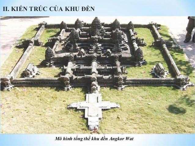 II. KIẾN TRÚC CỦA KHU ĐỀN  •Khu Angkor Wat có chu vi gần 6 km và diện tích khoảng 200 ha, nơi cao nhất là đỉnh  tháp của n...