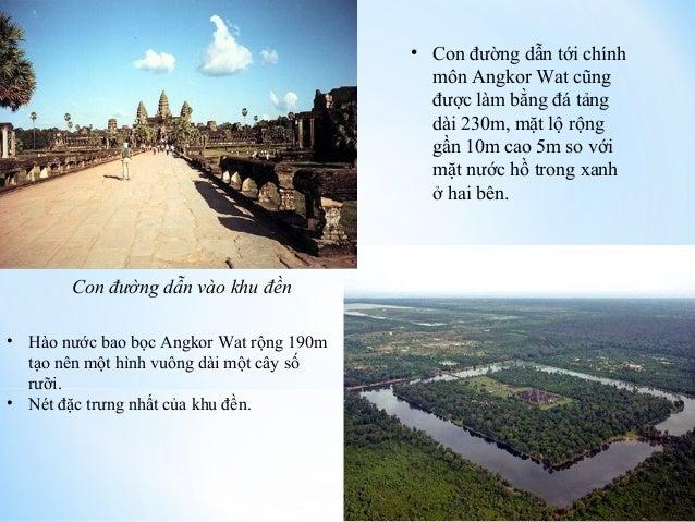 • Con đường dẫn tới chính  môn Angkor Wat cũng  được làm bằng đá tảng  dài 230m, mặt lộ rộng  gần 10m cao 5m so với  mặt n...