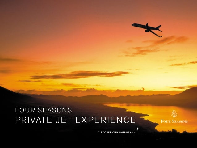 PRIVATE JET EXPERIENCE FOUR SEASONS DISCOVER OUR JOURNEYS