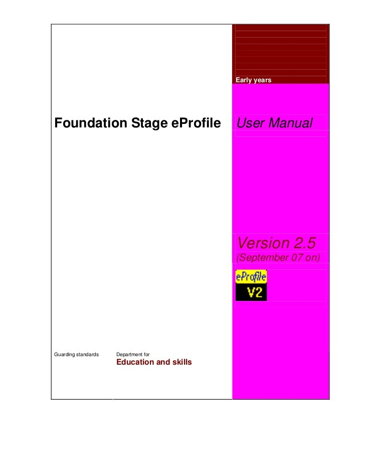 Early yearsFoundation Stage eProfile                   User Manual                                            Version 2.5 ...