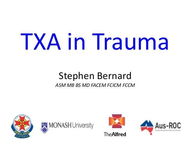 TXA in Trauma Stephen Bernard ASM MB BS MD FACEM FCICM FCCM