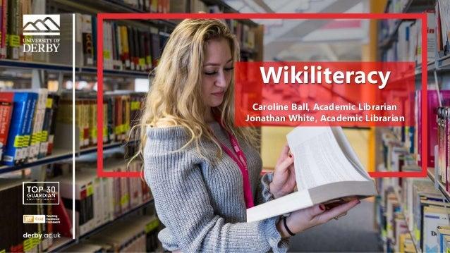 Sensitivity: Internal Wikiliteracy Caroline Ball, Academic Librarian Jonathan White, Academic Librarian