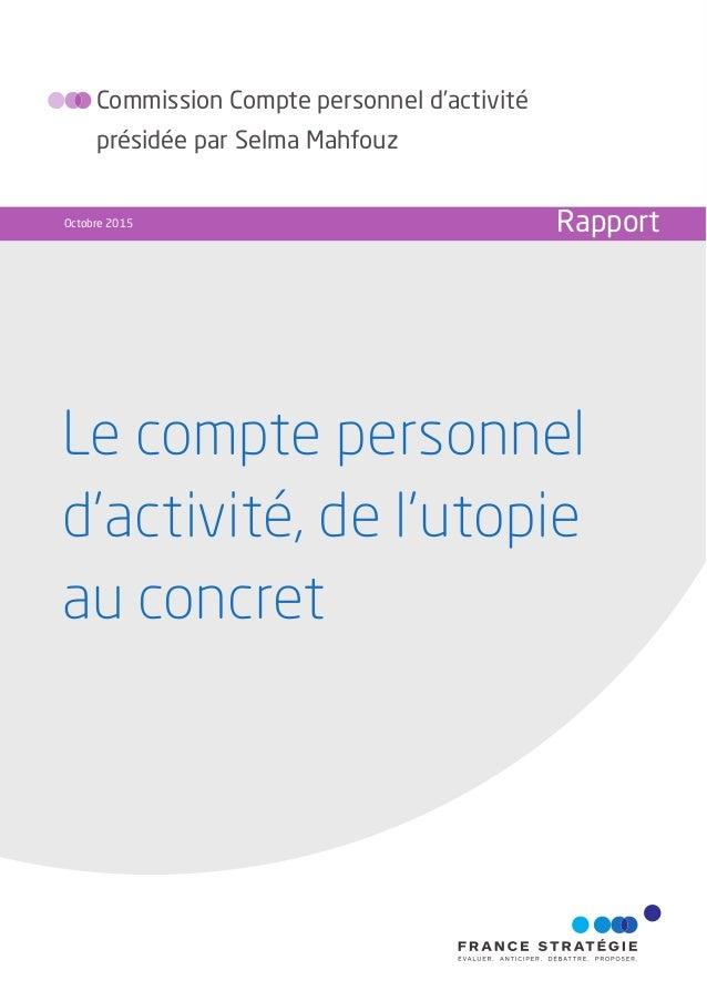 Le compte personnel d'activité, de l'utopie au concret Commission Compte personnel d'activité présidée par Selma Mahfouz O...