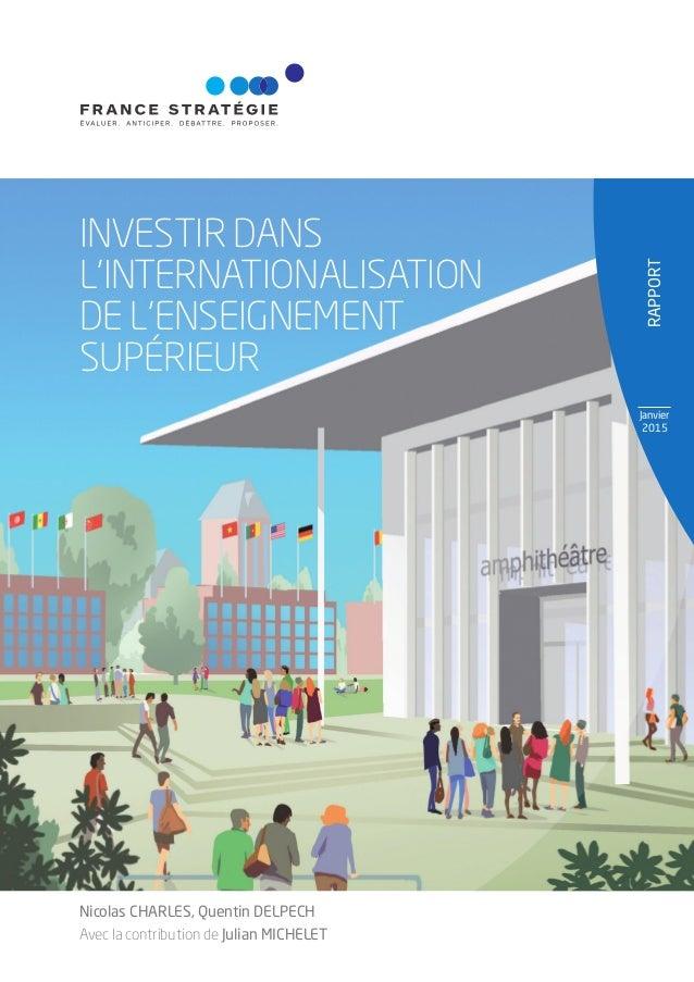 RAPPORT Janvier 2015 INVESTIR DANS L'INTERNATIONALISATION DE L'ENSEIGNEMENT SUPÉRIEUR Nicolas CHARLES, Quentin DELPECH Ave...