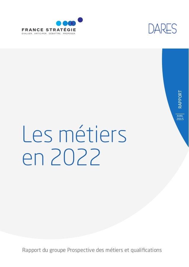 RAPPORT AVRIL 2015 Les métiers en 2022 Rapport du groupe Prospective des métiers et qualifications