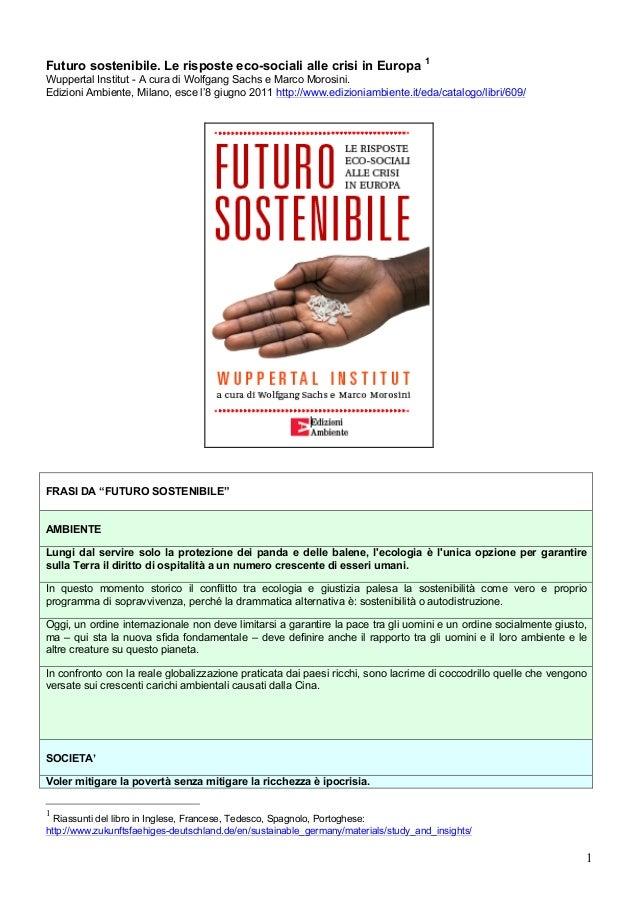 1  Futuro sostenibile. Le risposte eco-sociali alle crisi in Europa 1  Wuppertal Institut - A cura di Wolfgang Sachs e Mar...