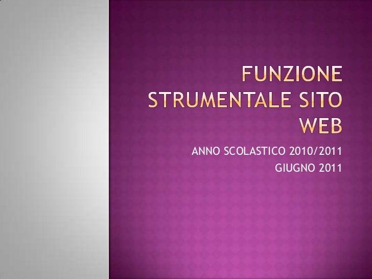 FUNZIONE STRUMENTALE SITO WEB<br />ANNO SCOLASTICO 2010/2011<br />GIUGNO 2011<br />