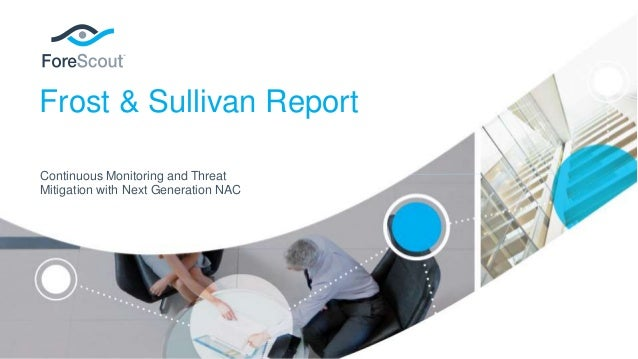 Frost & Sullivan Report Continuous Monitoring and Threat Mitigation with Next Generation NAC