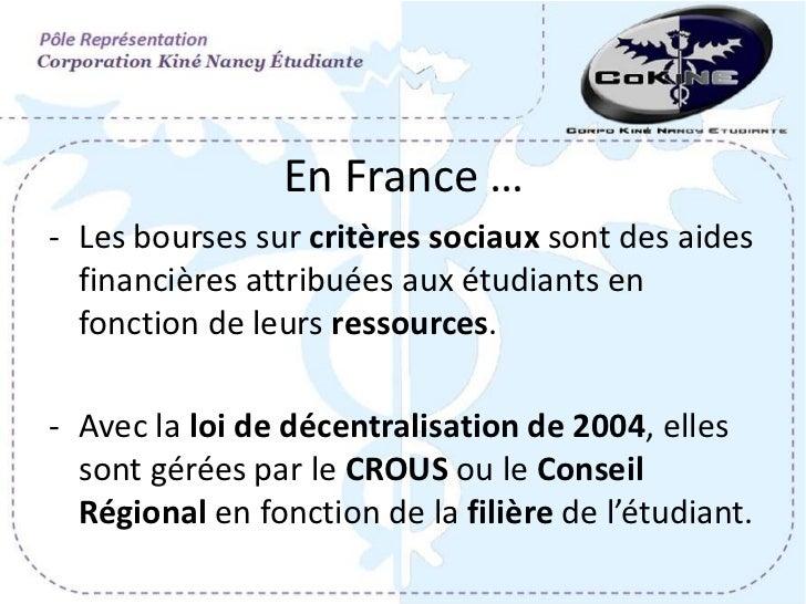 En France …- Les bourses sur critères sociaux sont des aides  financières attribuées aux étudiants en  fonction de leurs r...