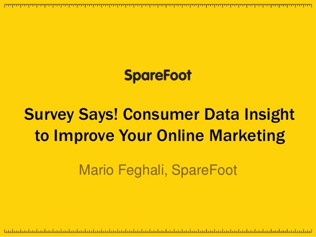 Survey Says! Consumer Data Insightto Improve Your Online MarketingMario Feghali, SpareFoot