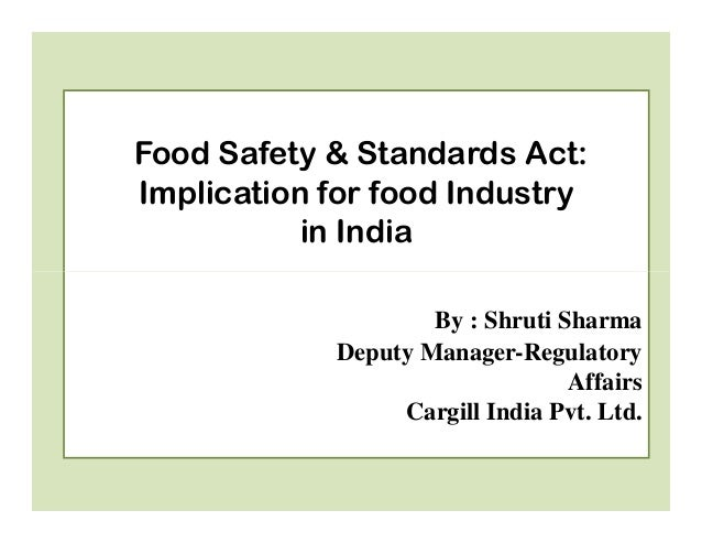 Food Safety & Standards Act:Implication for food Industry           in India                    By : Shruti Sharma        ...