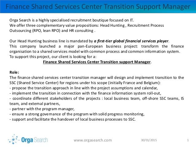 30/01/2015www.orgasearch.com 1 Finance Shared Services Center Transition Support Manager Orga Search is a highly specialis...