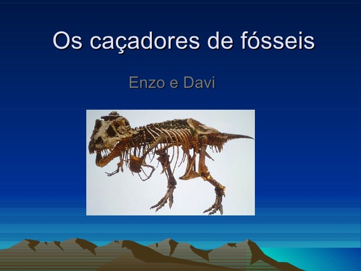 Os caçadores de fósseis      Enzo e Davi