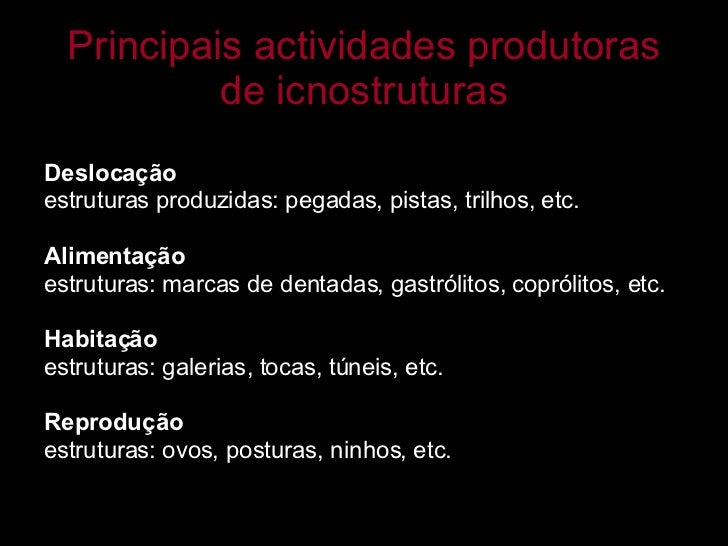 Principais actividades produtoras de icnostruturas <ul><li> </li></ul><ul><li>Deslocação </li></ul><ul><li>estruturas pro...