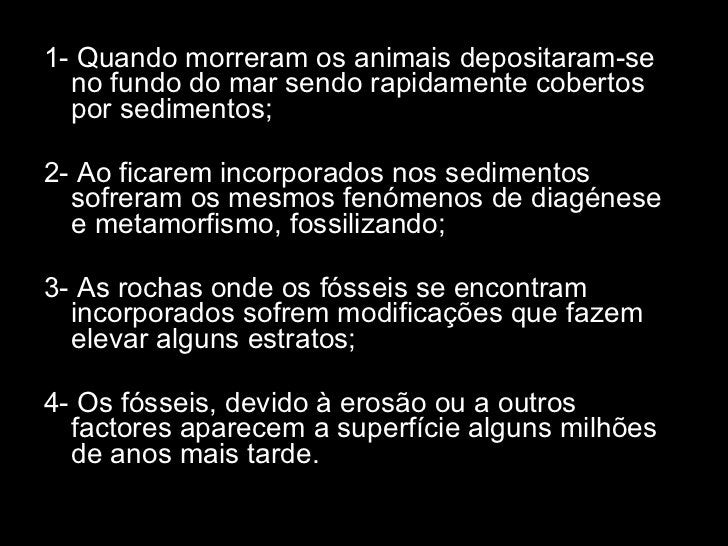 <ul><li>1- Quando morreram os animais depositaram-se no fundo do mar sendo rapidamente cobertos por sedimentos; </li></ul>...