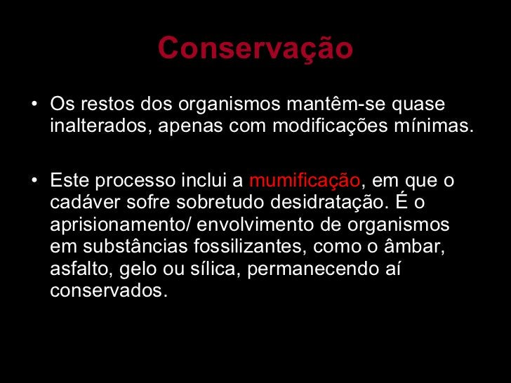 Conservação <ul><li>Os restos dos organismos mantêm-se quase inalterados, apenas com modificações mínimas. </li></ul><ul><...