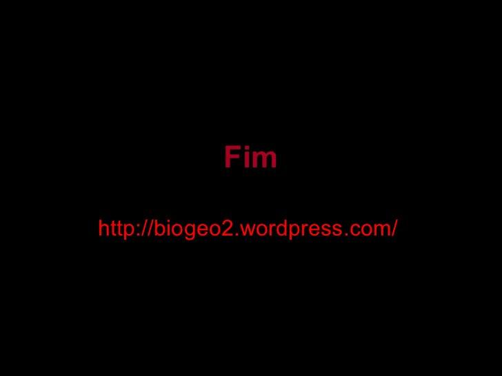 Fim http://biogeo2.wordpress.com/