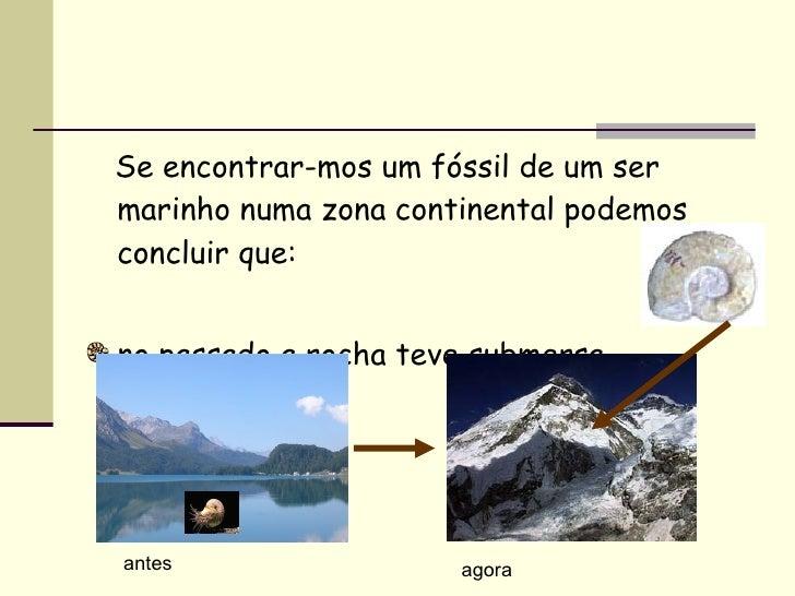 <ul><li>Se encontrar-mos um fóssil de um ser marinho numa zona continental podemos concluir que: </li></ul><ul><li>no pass...