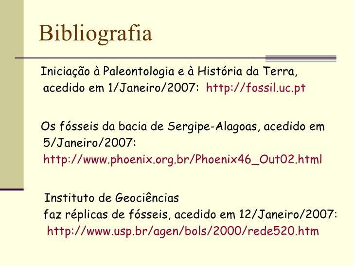 <ul><li>Iniciação à Paleontologia e à História da Terra, acedido em 1/Janeiro/2007:   http://fossil.uc.pt   </li></ul><ul>...