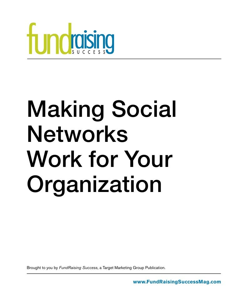 Making SocialNetworksWork for YourOrganizationBrought to you by FundRaising Success, a Target Marketing Group Publication....