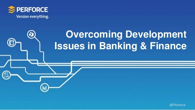 @Perforce Overcoming Development Issues in Banking & Finance
