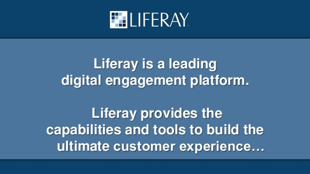 Liferay is a leading digital engagement platform.  Liferay provides the capabilities and tools to build the ultimate custo...