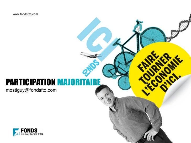 PARTICIPATION MAJORITAIREmostiguy@fondsftq.com