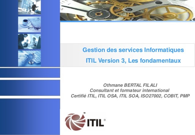 © 2003 Acadys - all rights reserved Othmane BERTAL FILALI Consultant et formateur international Certifié ITIL, ITIL OSA, I...