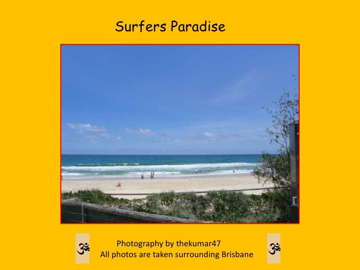 Surfers Paradise<br />        Photography by thekumar47<br />All photos are taken surrounding Brisbane<br />